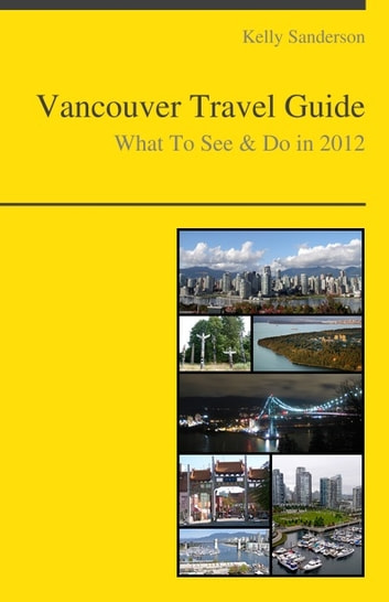 Vancouver, British Columbia (Canada) Travel Guide - What To See & Do ebook by Kelly Sanderson