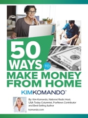 50 Ways to Make Money From Home ebook by Kim Komando