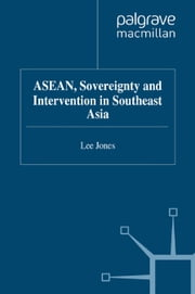 ASEAN, Sovereignty and Intervention in Southeast Asia ebook by L. Jones