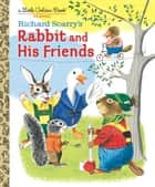 Richard Scarry's Rabbit and His Friends ebook by Richard Scarry
