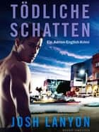 Tödliche Schatten - Ein Adrien-English-Krimi ebook by Josh Lanyon, Nicola Heine, Timm Stafe