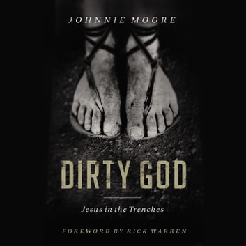 Dirty God - Jesus in the Trenches audiobook by Rev. Johnnie Moore