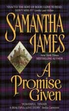 A Promise Given ebook by Samantha James, Sandra Kleinschmidt