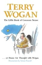The Little Book of Common Sense - Or Pause for Thought with Wogan ebook by Sir Terry Wogan OBE