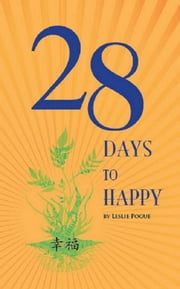 28 Days to Happy ebook by Leslie Pogue