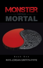 Monster versus Mortal ebook by Rhys-Jordan Griffith-Fyffe