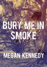 Bury Me In Smoke ebook by Megan Kennedy