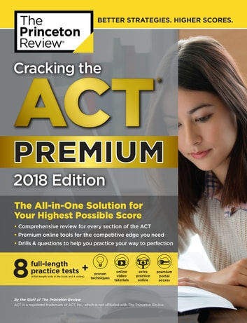 Cracking the ACT Premium Edition with 8 Practice Tests, 2018 - The All-in-One Solution for Your Highest Possible Score ebook by Princeton Review