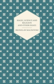 Magic, Science and Religion and Other Essays ebook by Bronislaw Malinowski