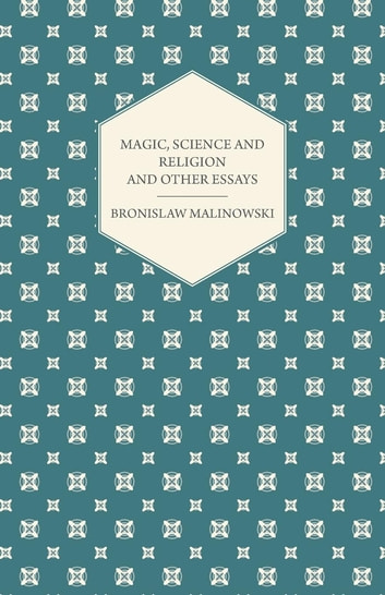 Magic Science And Religion And Other Essays Ebook By Bronislaw  Magic Science And Religion And Other Essays Ebook By Bronislaw Malinowski