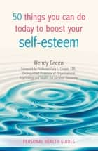 50 Things You Can Do Today to Improve Your Self-Esteem ebook by Wendy Green