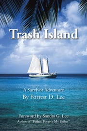 Trash Island - A Survivor Adventure ebook by Forrest D. Lee
