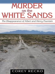 Murder on the White Sands - The Disappearance of Albert and Henry Fountain ebook by Corey Recko