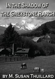 In the Shadow of the Greystone Ranch ebook by M. Susan Thuillard