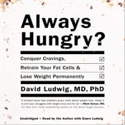 Always Hungry? - Conquer Cravings, Retrain Your Fat Cells, and Lose Weight Permanently audiobook by David Ludwig