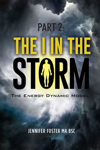 The I in the Storm: The Energy Dynamic Model ebook by Jennifer Foster MA BSC