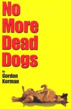 No More Dead Dogs ebook by Gordon Korman