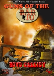 Bar 10 2: Guns of the Bar 10 ebook by Boyd Cassidy