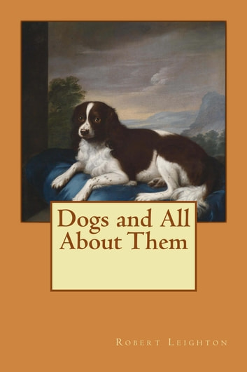 Dogs and All About Them ebook by Robert Leighton