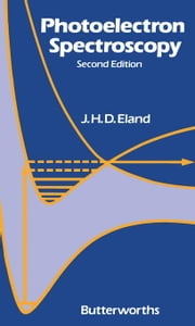 Photoelectron Spectroscopy: An Introduction to Ultraviolet Photoelectron Spectroscopy in the Gas Phase ebook by Eland, J. H. D.