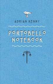 Portobello Notebook ebook by Adrian Kenny
