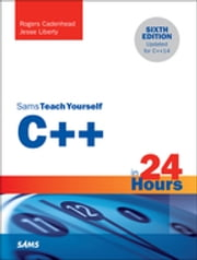 C++ in 24 Hours, Sams Teach Yourself ebook by Rogers Cadenhead,Jesse Liberty