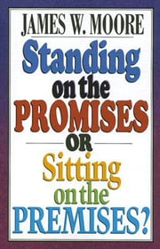 Standing on the Promises or Sitting on the Premises? ebook by James W. Moore