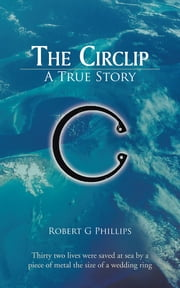The Circlip - A True Story ebook by Robert G Phillips