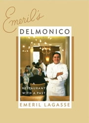 Emeril's Delmonico - A Restaurant with a Past ebook by Emeril Lagasse