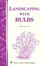 Landscaping with Bulbs - Storey's Country Wisdom Bulletin A-99 ebook by Ann Reilly