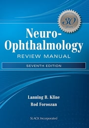 Neuro-Ophthalmology Review Manual - Seventh Edition ebook by Lanning Kline,Rod Foroozan