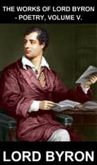 The Works of Lord Byron - Poetry, Volume V. [con Glosario en Español] ebook by Lord Byron,Eternity Ebooks