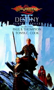 Destiny - Elven Exiles, Book III ebook by Paul B. Thompson,Tonya C. Cook