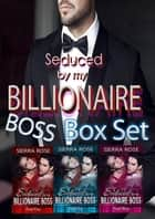 Seduced by my Billionaire Boss Box Set ebook by