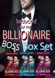 Seduced by my Billionaire Boss Box Set ebook by Sierra Rose