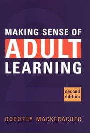 Making Sense of Adult Learning ebook by Dorothy MacKeracher