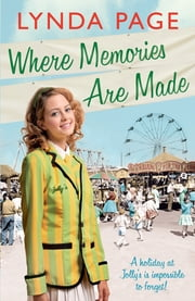 Where Memories Are Made - Trials and tribulations hit the staff of Jolly's Holiday Camp (Jolly series, Book 2) ebook by Lynda Page