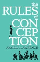The Rules Of Conception ebook by Angela Lawrence