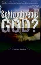 Schizophrenic God?: Finding Reality in Conflict, Confusion, and Contradiction ebook by Steve C. Shank