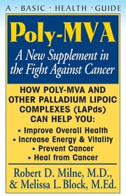 Poly-MVA - A New Supplement in the Fight Against Cancer ebook by Robert D Milne,Melissa L Block