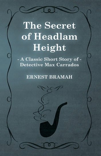 The Secret of Headlam Height (A Classic Short Story of Detective Max Carrados) ebook by Ernest Bramah