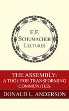 The Assembly: A Tool for Transforming Communities ebook by Donald L. Anderson, Hildegarde Hannum