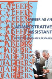 Career as an Administrative Assistant ebook by Institute For Career Research