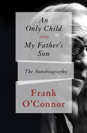 An Only Child and My Father's Son - The Autobiography ebook by Kobo.Web.Store.Products.Fields.ContributorFieldViewModel
