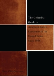 The Columbia Guide to American Indian Literatures of the United States Since 1945 ebook by Eric Cheyfitz