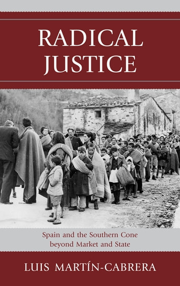 Radical Justice - Spain and the Southern Cone Beyond Market and State ebook by Luis Martín-Cabrera