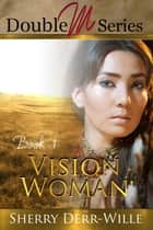 Double M: Vision Woman ebook by Sherry Derr-Wille