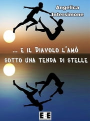 E il diavolo l'amò sotto una tenda di stelle ebook by Angelica Intersimone