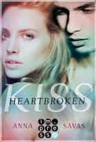 Heartbroken Kiss. Seit du gegangen bist ebook by Anna Savas