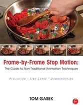 Frame by Frame Stop Motion - NonTraditional Approaches to Stop Motion Animation ebook by Tom Gasek